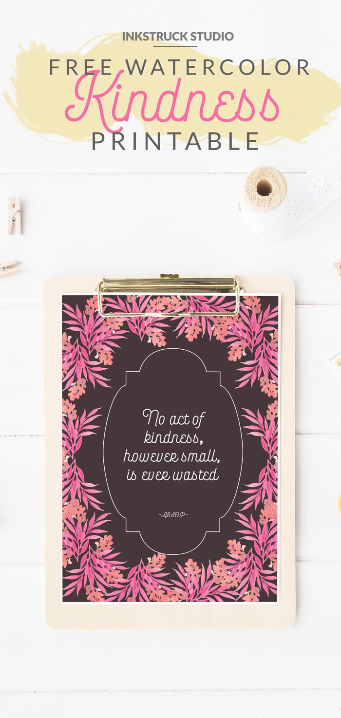 """No act of kindness,however small,is ever wasted""-Aesop . This free kindness printable will make your heart happy and home bright. - Inkstruck Studio"
